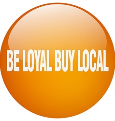 Be loyal buy local orange round gel isolated push vector