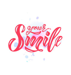 hand lettering of text your smile on watercolor vector image