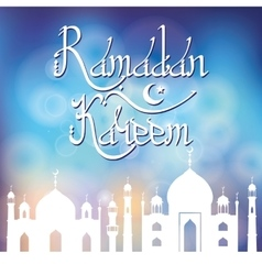 Ramadan Kareem blurred backgroundMosquelettering vector image