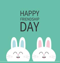 happy friendship day two white bunny rabbit head vector image