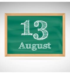 August 13 inscription in chalk on a blackboard vector
