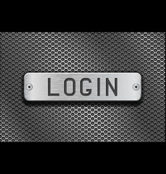 Login metal button plate on metal perforated vector
