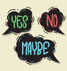 yes no maybe speech bubbles hand drawn lettering vector image