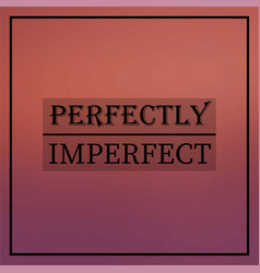 perfectly imperfect inspirational and motivation vector image