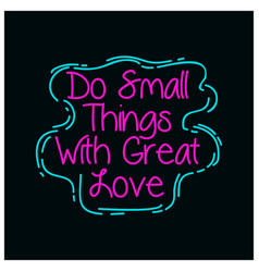 do small things with great love hand lettered vector image