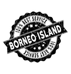 Borneo island best service stamp with grungy vector
