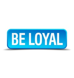be loyal blue 3d realistic square isolated button vector image