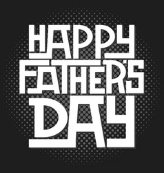 happy fathers day calligraphic vector image vector image