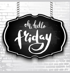 Unique handwritten lettering-hello friday drawn vector
