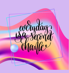 Everyday is a second chance hand lettering vector
