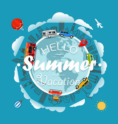 Travel around the earth hello summer vacation vector