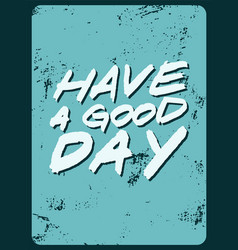 have a good day handwritten phrase grunge poster vector image