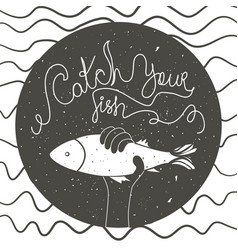 catch your fish inspirational and motivational vector image