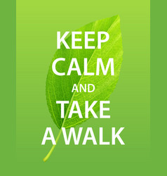keep calm and take a walk nature concept vector image