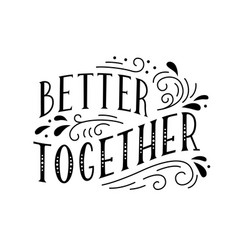 Better together handwritten lettering with vector