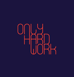 only hard work poster or t-shirt print vector image