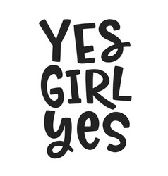 yes girl yes feminism quote slogan vector image
