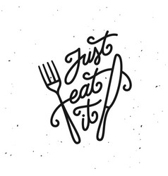 Just eat it kitchen quote typography print vector