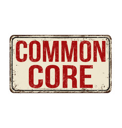 Common core vintage rusty metal sign vector