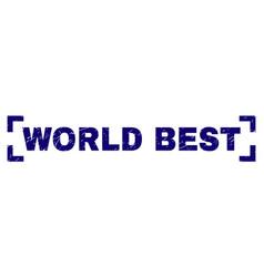 Grunge textured world best stamp seal between vector