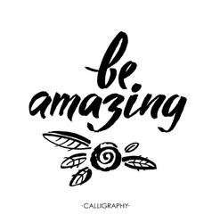 Be amazing Modern brush calligraphy Handwritten vector image vector image