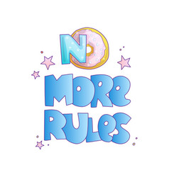 no more rules cute cartoon lettering on bright vector image