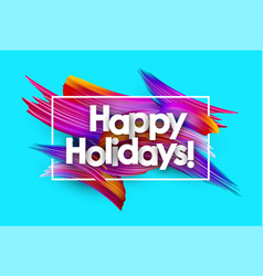 happy holidays poster with colorful brush strokes vector image