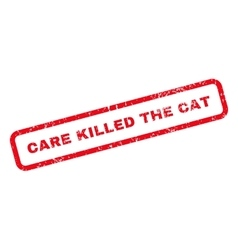 Care Killed The Cat Text Rubber Stamp vector