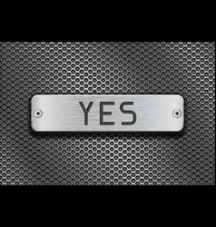 Yes metal button plate on metal perforated vector
