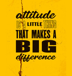 Inspiring motivation quote with text attitude is vector
