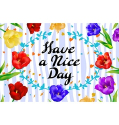 Have a nice day wishing card flower tulip vector image vector image