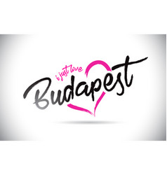 budapest i just love word text with handwritten vector image