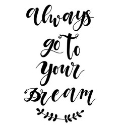 always go to your dream typography poster black vector image