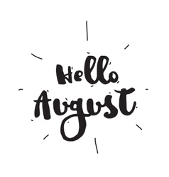Hello August Hand drawn design calligraphy vector image