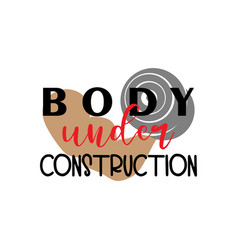 body under construction gym lettering quote vector image