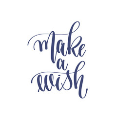 make a wish - hand lettering inscription text to vector image