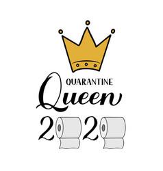 quarantine queen 2020 calligraphy lettering vector image