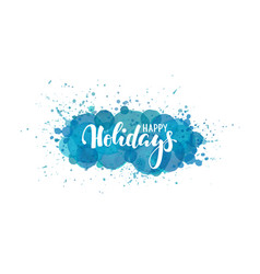 happy holidays hand drawn calligraphy and brush vector image