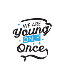 we are young only once motivational quote vector image