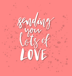 sending you lots of love - inspirational vector image