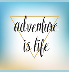 adventure is life hand written lettering vector image