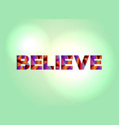 Believe concept colorful word art vector