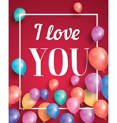 I love you card with flying balloons vector image