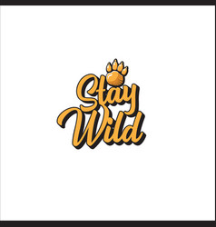 Stay wild slogan text isolated on white background vector