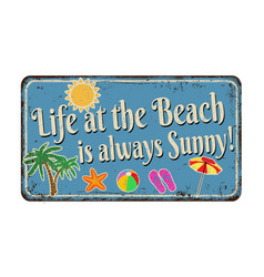 life at beach is always sunny vintage rusty vector image