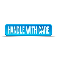 handle with care blue 3d realistic square isolated vector image