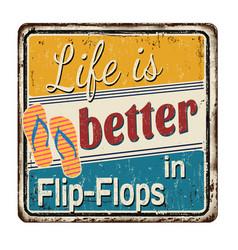 Life is better in flip-flops vintage rusty metal vector