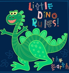 Little Dino rules the Earth embroidery character vector image