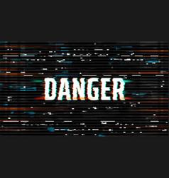 Danger glitch background hacking or virus screen vector