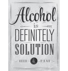 Poster joke Alcohol is definitely solution coal vector image vector image